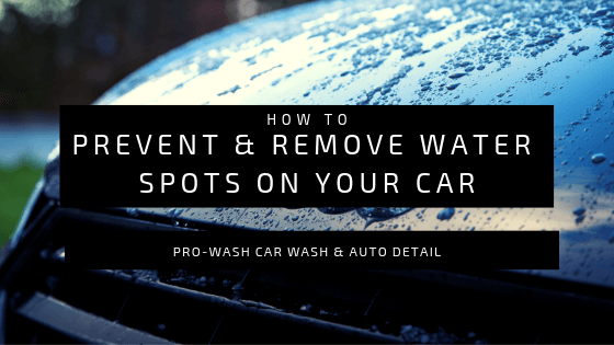 How to Prevent & Remove Water Spots on Your Car | Pro-Wash
